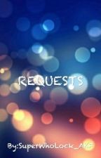Requests by SuperWhoLock_AKF