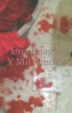 Una imagen y mil amores by LoloEscobar