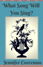What Song Will You Sing? by theattentivesoul