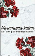 YARAMIZDA KALSIN by kendinceguzel