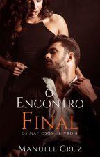 O encontro final - Série Os mafiosos (Livro 9) by ManueleCruz