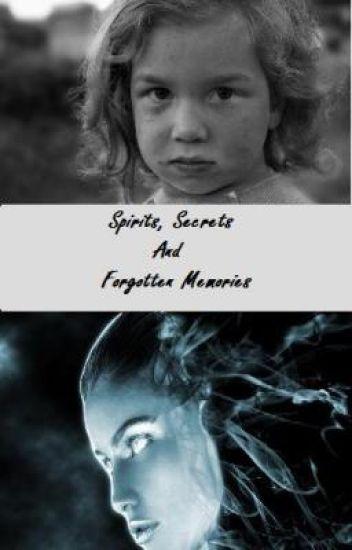Spirits, Secrets and Forgotten Memories [ON HOLD]