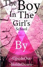 ?~The Boy In The Girl's School~? by UpsideOutInsideDown