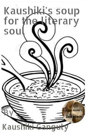 Kaushiki's soup for the literary soul by KaushikiGanguly