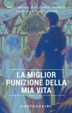 Fairy Tail // LA MIGLIOR PUNIZIONE DELLA MIA VITA by _AnOtakuGirl_
