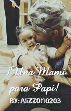 ¡Una Mamí para Papí! [ Richard y tu{ADAPTADA}] by Alizzon0203