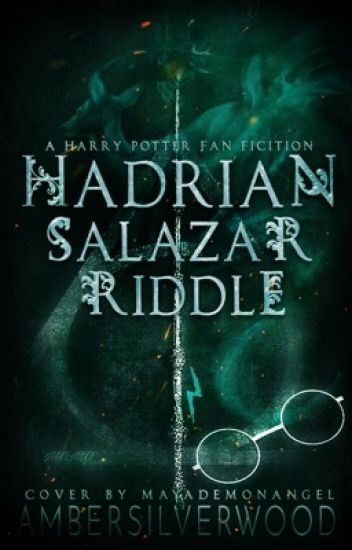 Hadrian Salazar Riddle - A Harry Potter Fanfiction
