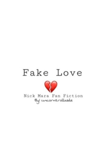 Fake Love • Nick Mara Fan Fiction • Completed - uncorntrollable
