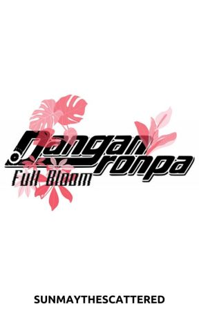 Danganronpa: Full Bloom by SunmayTheScattered