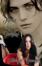 Mated by a Vampire [ Twilight Fanfic] by Twilight_Hime10