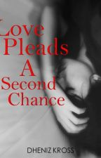 Love Pleads A Second Chance(Soon To Be Published Under LIB) by DhenizKrossLib