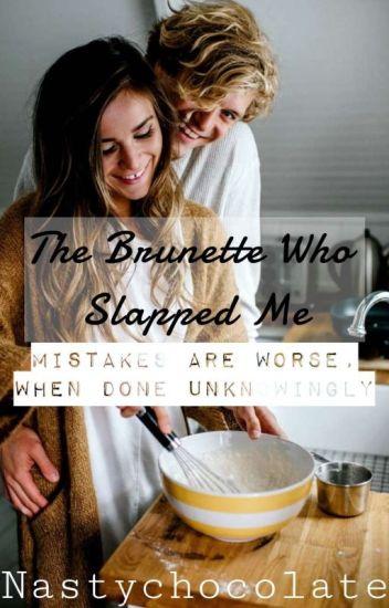 The Brunette Who Slapped Me