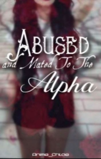Abused and mated to the alpha (rewrite in process)