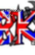 ~Two faced lover~ by TheHellFirePrincess