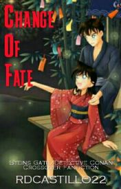 Change of Fate (Steins Gate Detective Conan Fanfic) by RDCASTILLO21