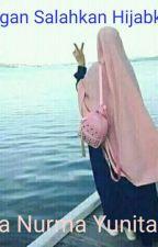 Jangan Salahkan Hijabku ••• by SefiaaNurma
