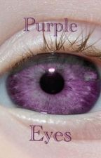 Purple Eyes (On Hold) by Rawrrr_Its_Mona