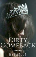 Dirty Comeback by xxMynaAshesxx