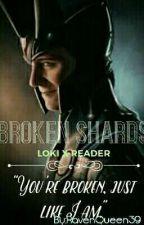 Broken Shards// Loki x Reader by RavenQueen39