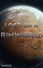 Lost on a Rimworld by SamX822