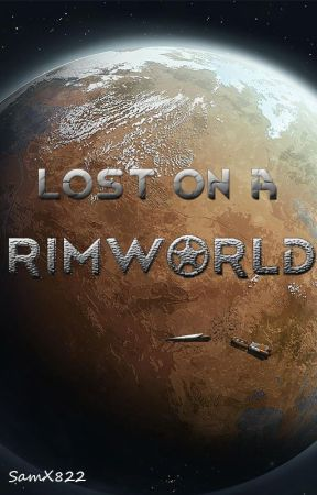 Lost on a Rimworld - Chapter 1: Escape - Wattpad