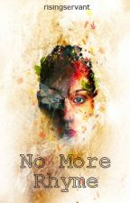 No More Rhyme by risingservant
