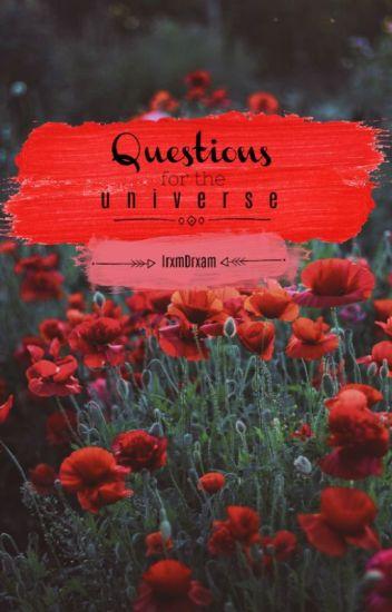 questions for the universe irxmdrxam wattpad