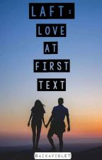 LAFT 1: Love At First Text [Finished] by Saikaviolet
