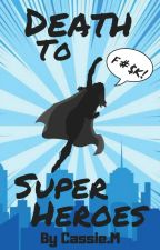 Death To Superheroes by ThatOneAuthor101