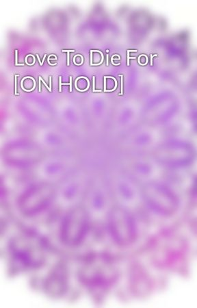 Love To Die For by GalacticJewel