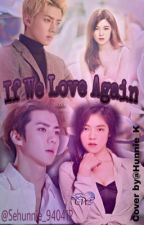 If We Love Again  (Rate M) by sehunnie_940412