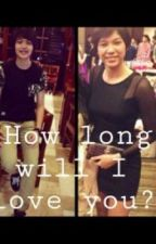 How Long Will I Love You? (Anything Could Happen Book 2 - KaRa Fanfic ♡) by janneaaaaaa