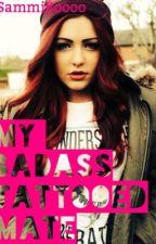My Badass Tattooed Mate (UNDERGOING EDITING) by SammiBoooo