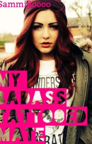 My Badass Tattooed Mate (UNDERGOING EDITING)