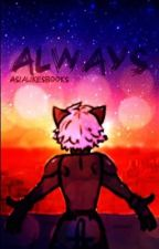 Always {Miraculous LB & CN fanfic} {Completed} by Asia_Agreste