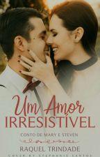 Um Amor Irresistível (Conto 4.5) by RaquelTrindade3