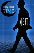 """The First Edition of TIME : """"NIGHT"""" by chicocicak"""
