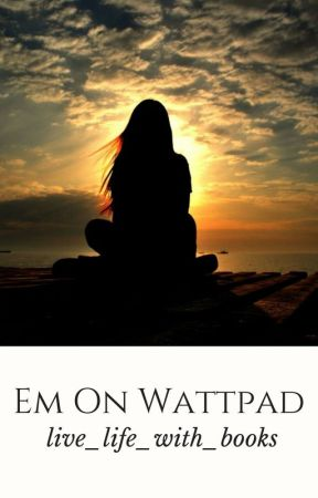 Em On Wattpad by live_life_with_books