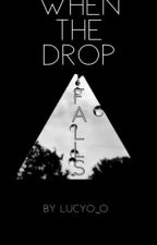 When the Drop Falls by LucyO_O