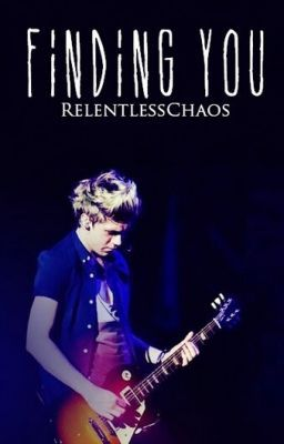 Finding You (A Niall Horan Fan Fiction)