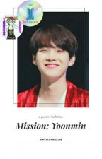 Mission: YOONMIN↪{Yoonmin} FF by invaluable_me