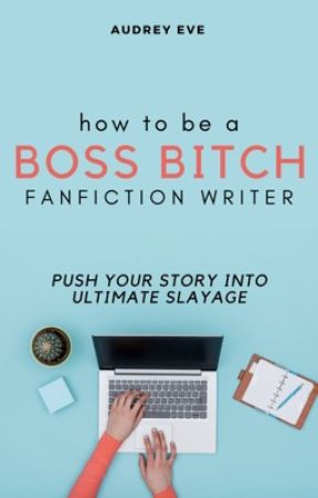 How To Be A Boss Bitch Fanfiction Writer by AudreyEve