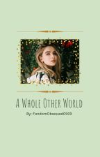 A Whole Other World by FandomObsessed0909
