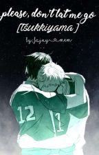 ♥Please,Don't let me go [Tsukkiyama]♥ by fajny_mem