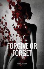 Forgive or forget (Простить или забыть) by Alex_Glam