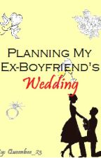 PLANNING MY EX-BOYFRIEND'S WEDDING by Queenbee_23