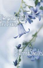 I'm Genderfluid, Yes I Exist by BlurredSmiles