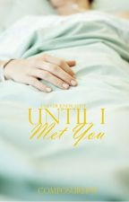 Until I Met You (Book 1 -Thantophobia Series ) by Kelley_Elizabeth