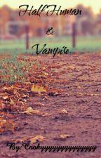 Half Human& Vampire by Cookyyyyyyyyyyyyyy