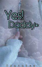 Yes!,Daddy× 3 by YxnAnten
